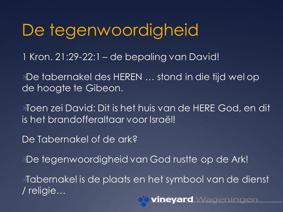 De tegenwoordigheid 1 Kron. 21:29-22:1 – de bepaling van David.