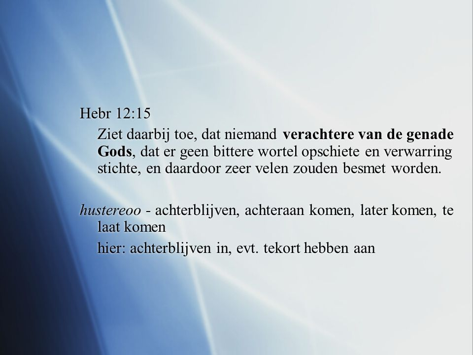 Hebr 12:15 Ziet daarbij toe, dat niemand verachtere van de genade Gods, dat er geen bittere wortel opschiete en verwarring stichte, en daardoor zeer velen zouden besmet worden.
