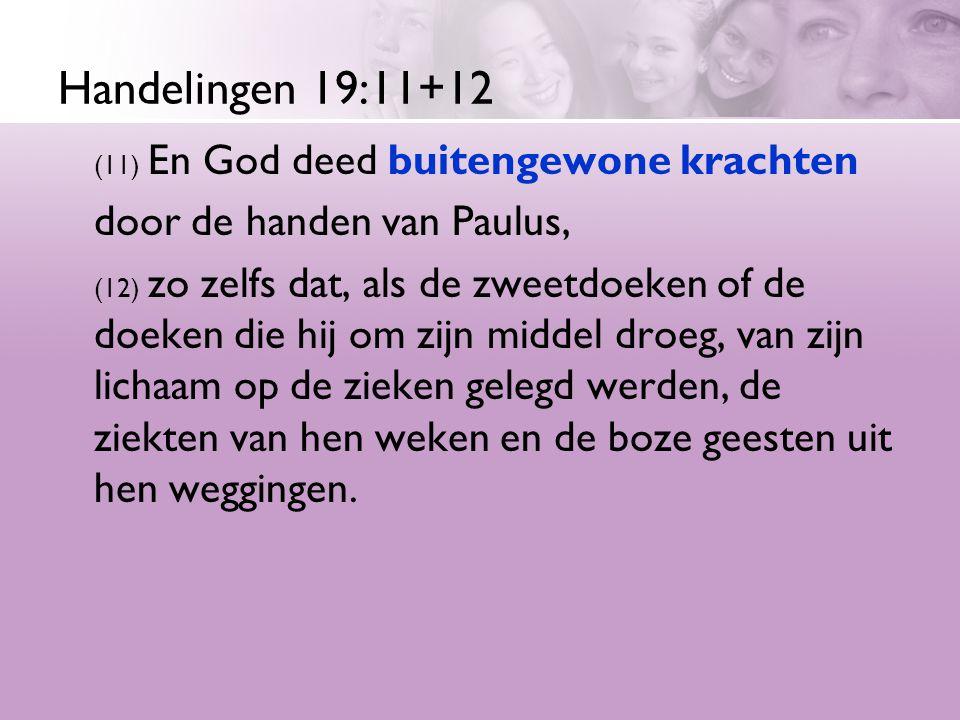 Handelingen 19:11+12 (11) En God deed buitengewone krachten door de handen van Paulus, (12) zo zelfs dat, als de zweetdoeken of de doeken die hij om z