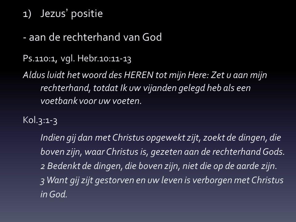 1)Jezus' positie - aan de rechterhand van God Ps.110:1, vgl.