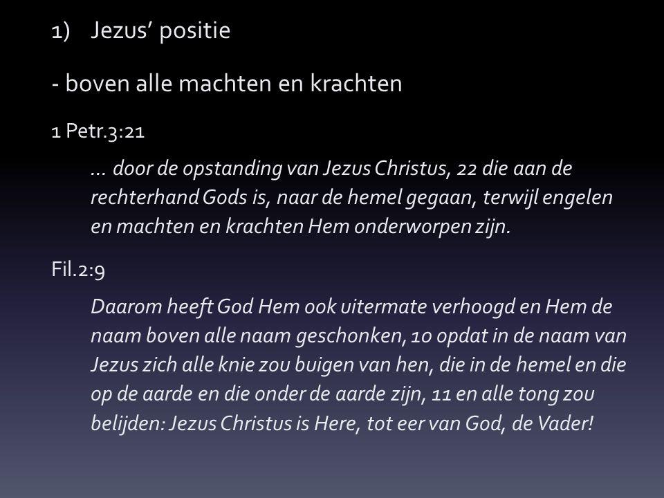1)Jezus' positie - boven alle machten en krachten 1 Petr.3:21...