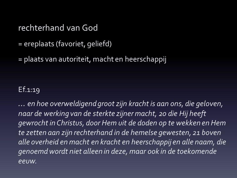 rechterhand van God = ereplaats (favoriet, geliefd) = plaats van autoriteit, macht en heerschappij Ef.1:19...