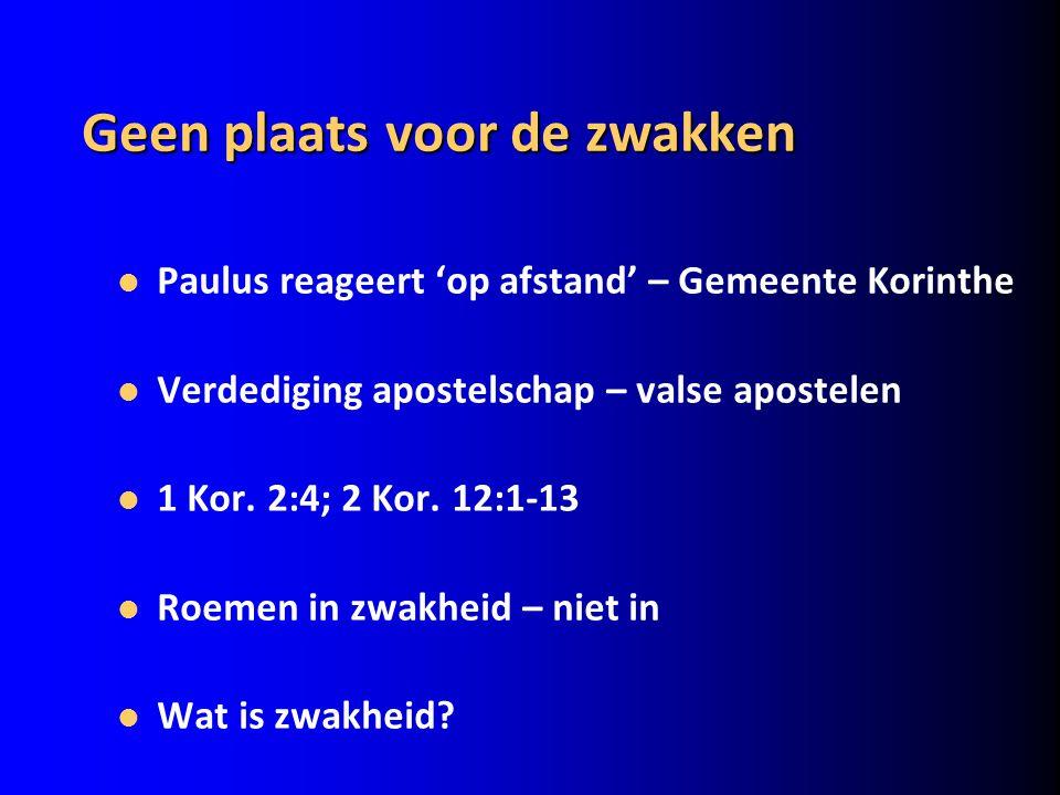 Geen plaats voor de zwakken Paulus reageert 'op afstand' – Gemeente Korinthe Verdediging apostelschap – valse apostelen 1 Kor. 2:4; 2 Kor. 12:1-13 Roe