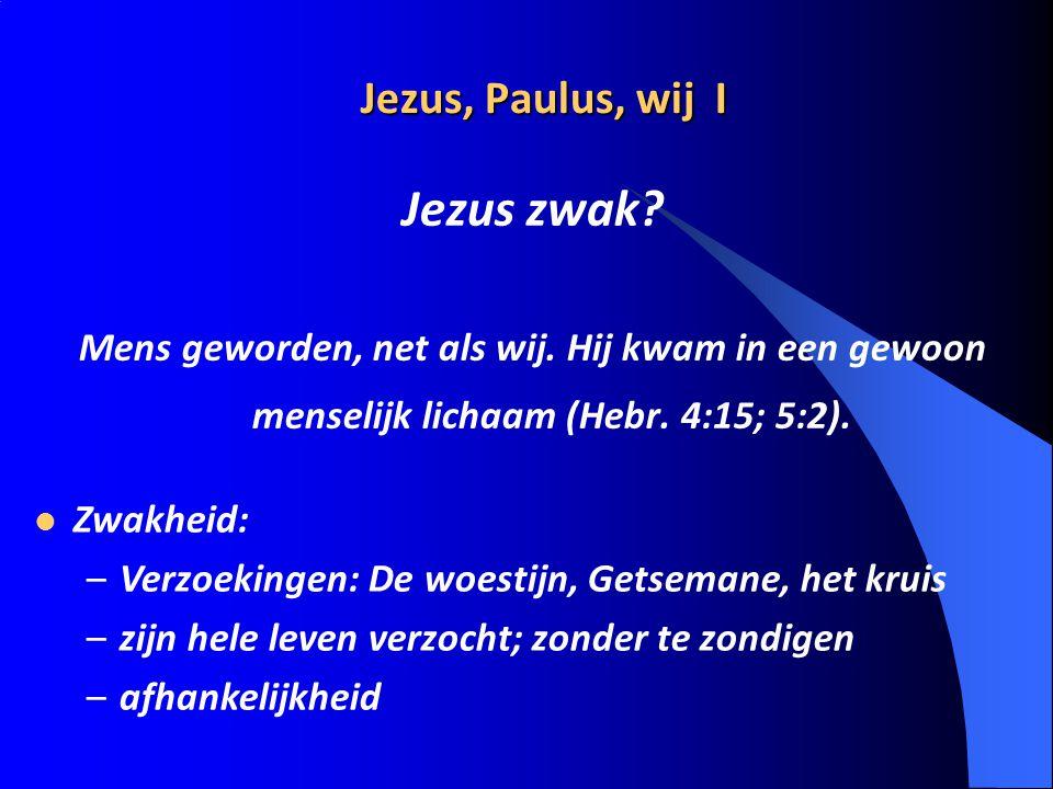 Jezus, Paulus, wij II Paulus zwak.