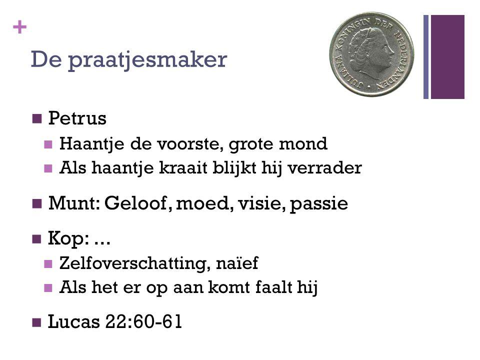+ De praatjesmaker Petrus Haantje de voorste, grote mond Als haantje kraait blijkt hij verrader Munt: Geloof, moed, visie, passie Kop:...