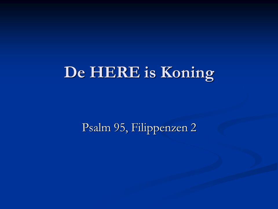 De HERE is Koning Psalm 95, Filippenzen 2