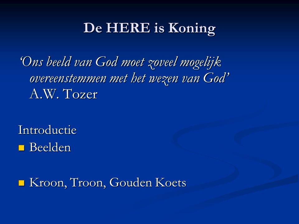 De HERE is Koning 'Ons beeld van God moet zoveel mogelijk overeenstemmen met het wezen van God' A.W.