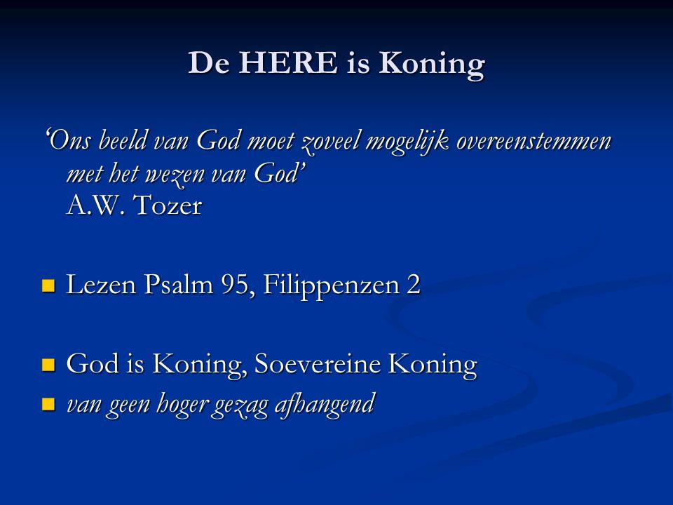 De HERE is Koning ' Ons beeld van God moet zoveel mogelijk overeenstemmen met het wezen van God' A.W.