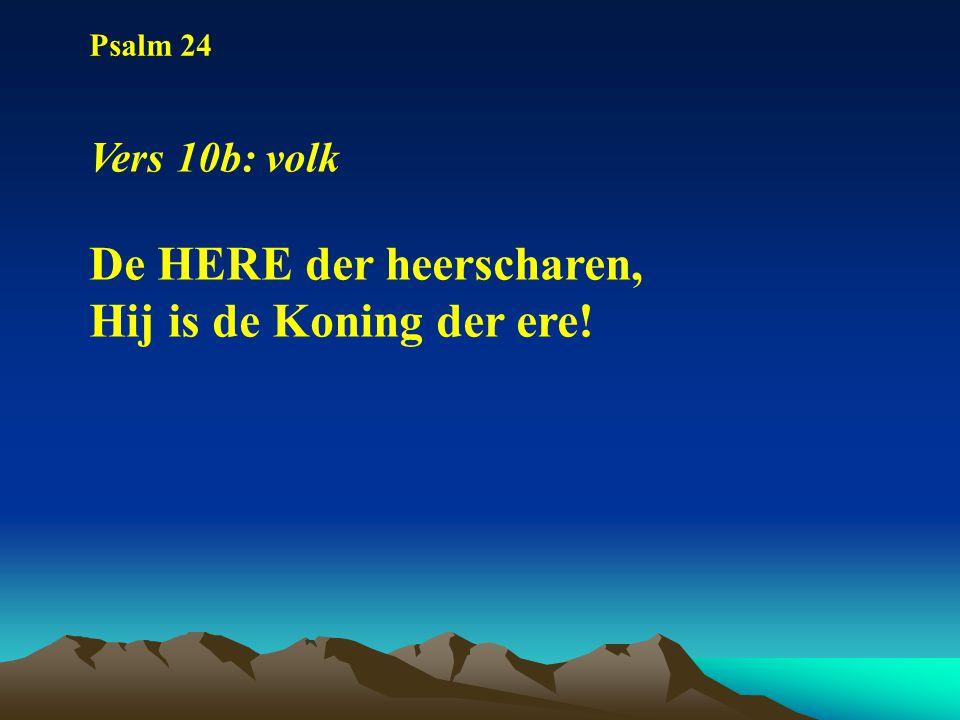 Psalm 24 Vers 10b: volk De HERE der heerscharen, Hij is de Koning der ere!