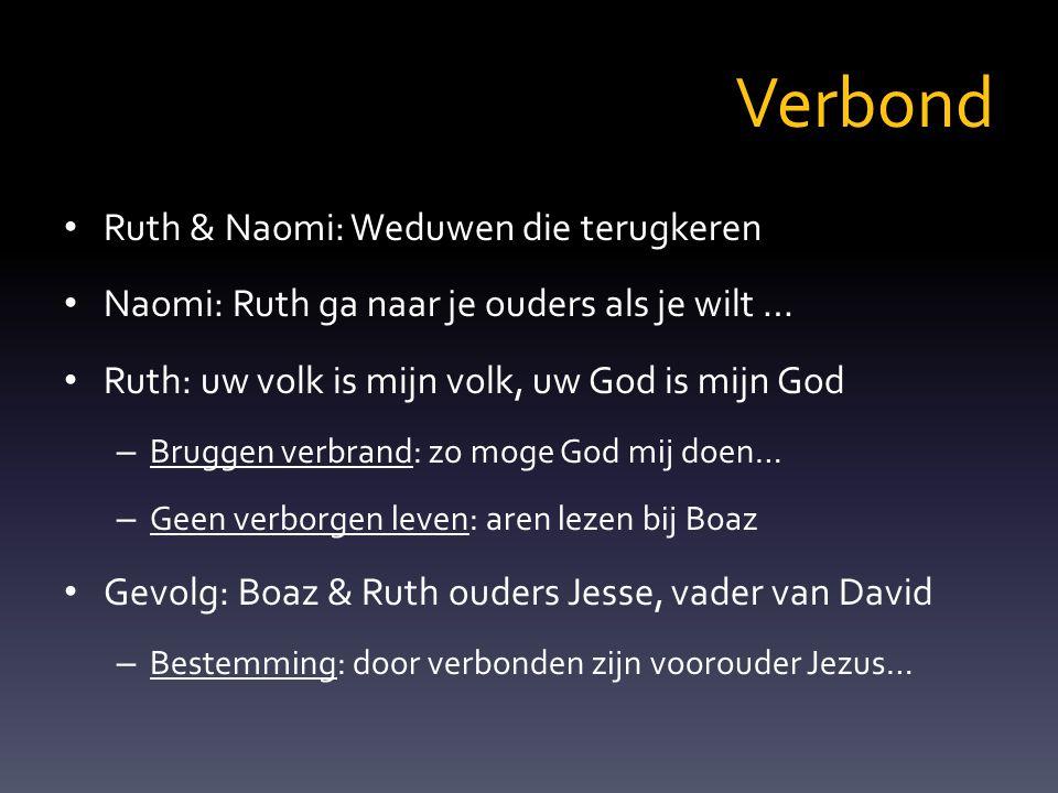 Verbond Ruth & Naomi: Weduwen die terugkeren Naomi: Ruth ga naar je ouders als je wilt … Ruth: uw volk is mijn volk, uw God is mijn God – Bruggen verb