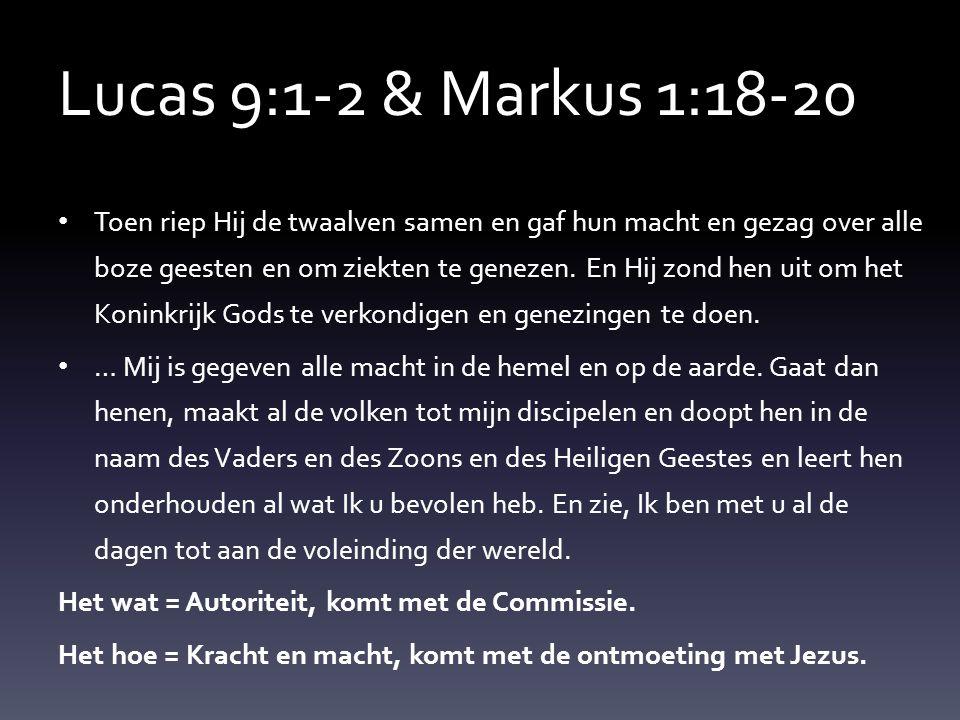 Lucas 9:1-2 & Markus 1:18-20 Toen riep Hij de twaalven samen en gaf hun macht en gezag over alle boze geesten en om ziekten te genezen. En Hij zond he