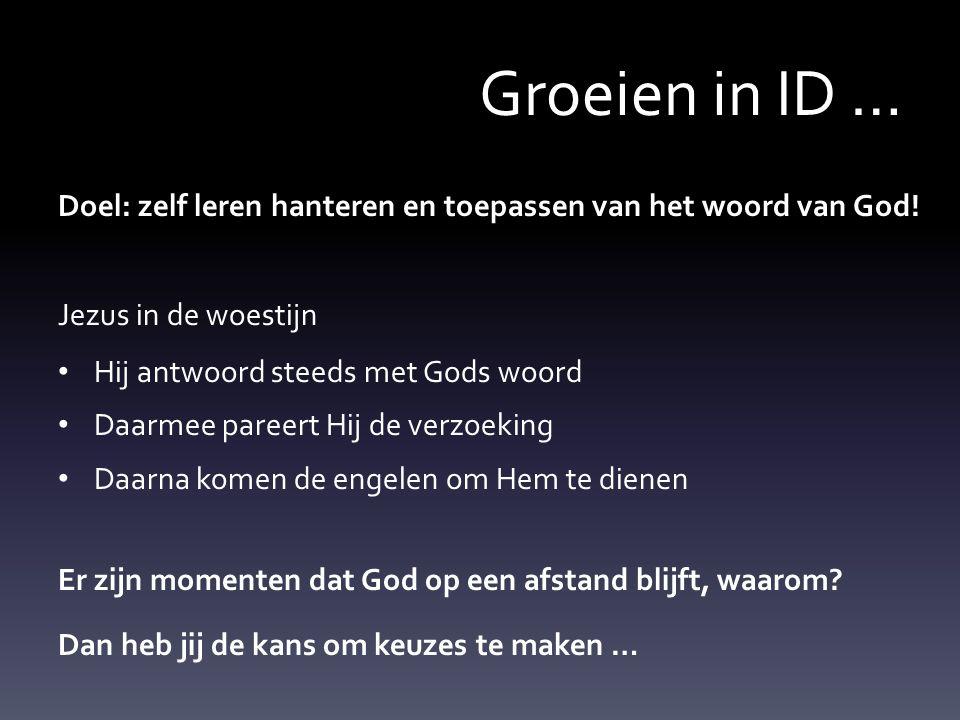 Groeien in ID … Doel: zelf leren hanteren en toepassen van het woord van God! Jezus in de woestijn Hij antwoord steeds met Gods woord Daarmee pareert
