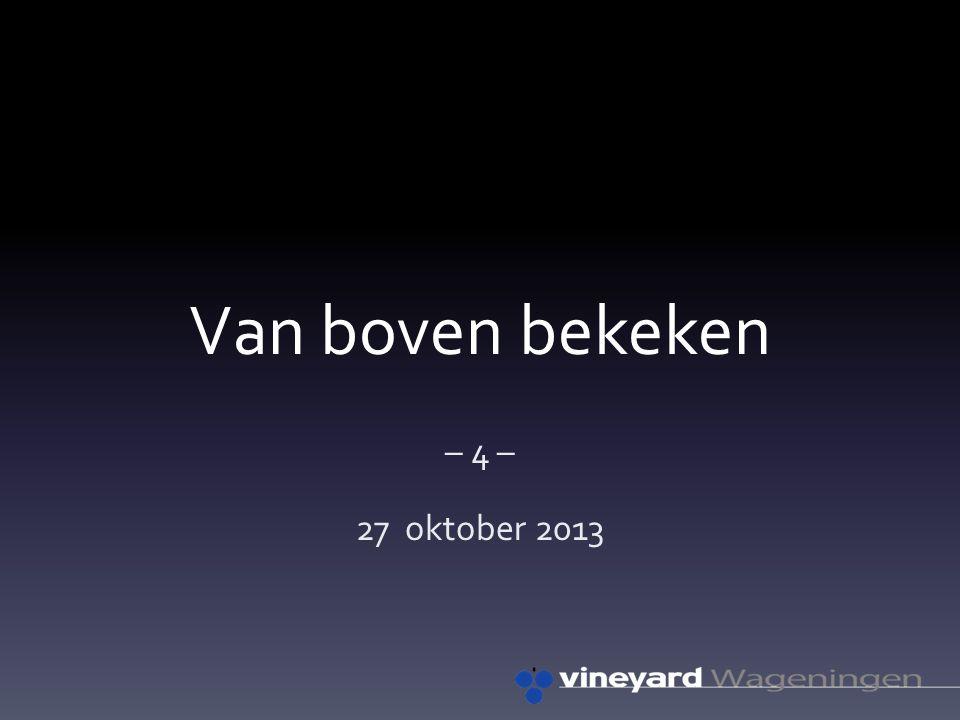 Van boven bekeken – 4 – 27 oktober 2013
