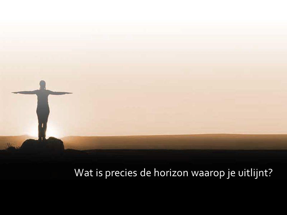 Wat is precies de horizon waarop je uitlijnt?
