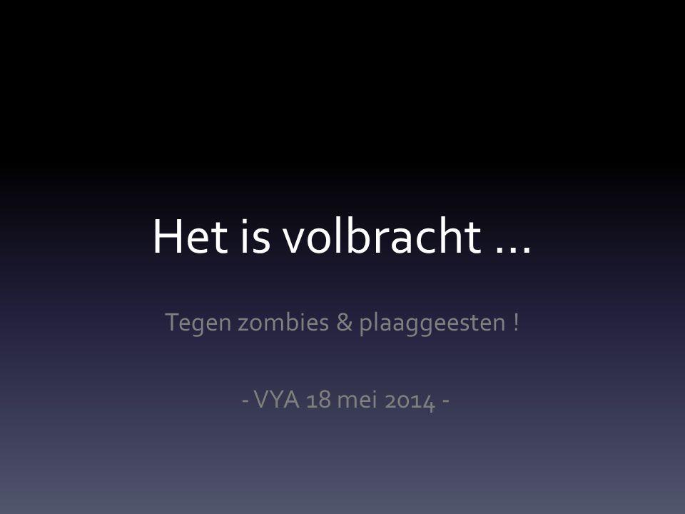 Het is volbracht … Tegen zombies & plaaggeesten ! - VYA 18 mei 2014 -