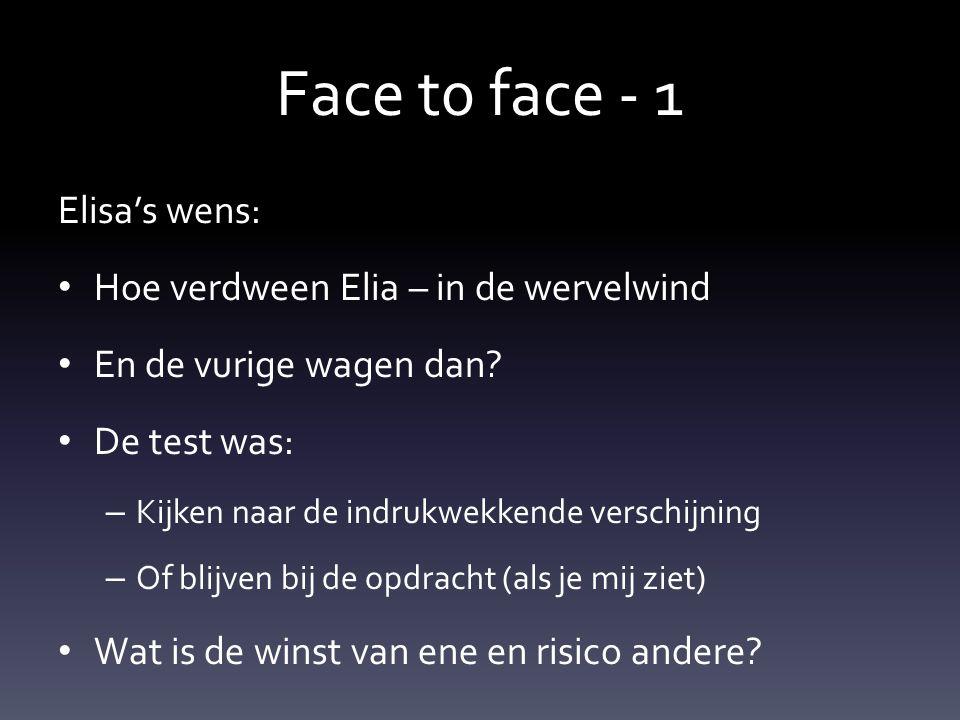 Face t0 face - 1 Elisa's wens: Hoe verdween Elia – in de wervelwind En de vurige wagen dan.