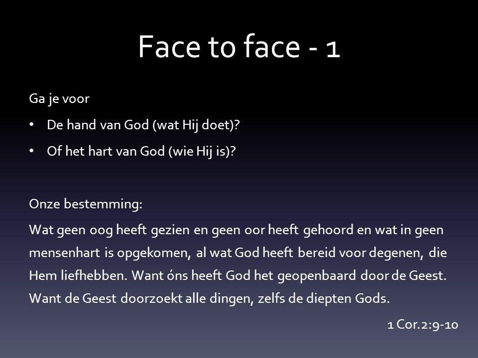 Face t0 face - 1 Ga je voor De hand van God (wat Hij doet).
