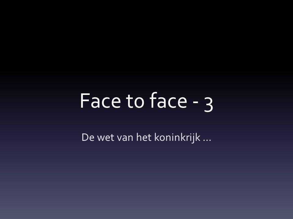 Face t0 face - 3 De wet van het koninkrijk …