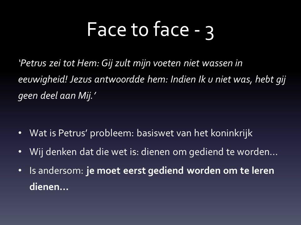 Face t0 face - 3 'Petrus zei tot Hem: Gij zult mijn voeten niet wassen in eeuwigheid.