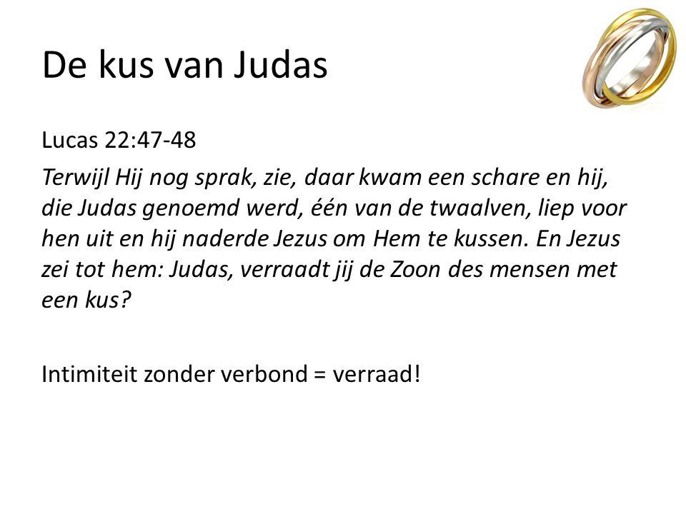 De kus van Judas Lucas 22:47-48 Terwijl Hij nog sprak, zie, daar kwam een schare en hij, die Judas genoemd werd, één van de twaalven, liep voor hen ui