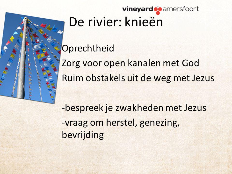De rivier: knieën Oprechtheid Zorg voor open kanalen met God Ruim obstakels uit de weg met Jezus -bespreek je zwakheden met Jezus -vraag om herstel, genezing, bevrijding