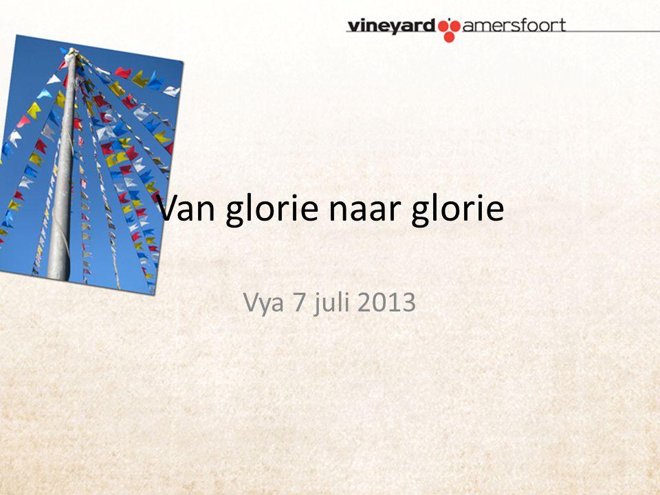 Van glorie naar glorie Vya 7 juli 2013