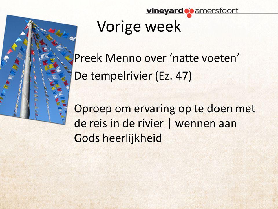 Vorige week Preek Menno over 'natte voeten' De tempelrivier (Ez.