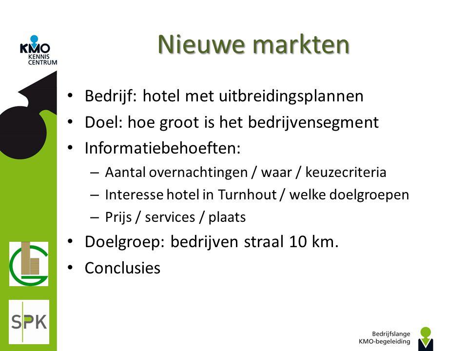 Nieuwe markten Bedrijf: hotel met uitbreidingsplannen Doel: hoe groot is het bedrijvensegment Informatiebehoeften: – Aantal overnachtingen / waar / ke