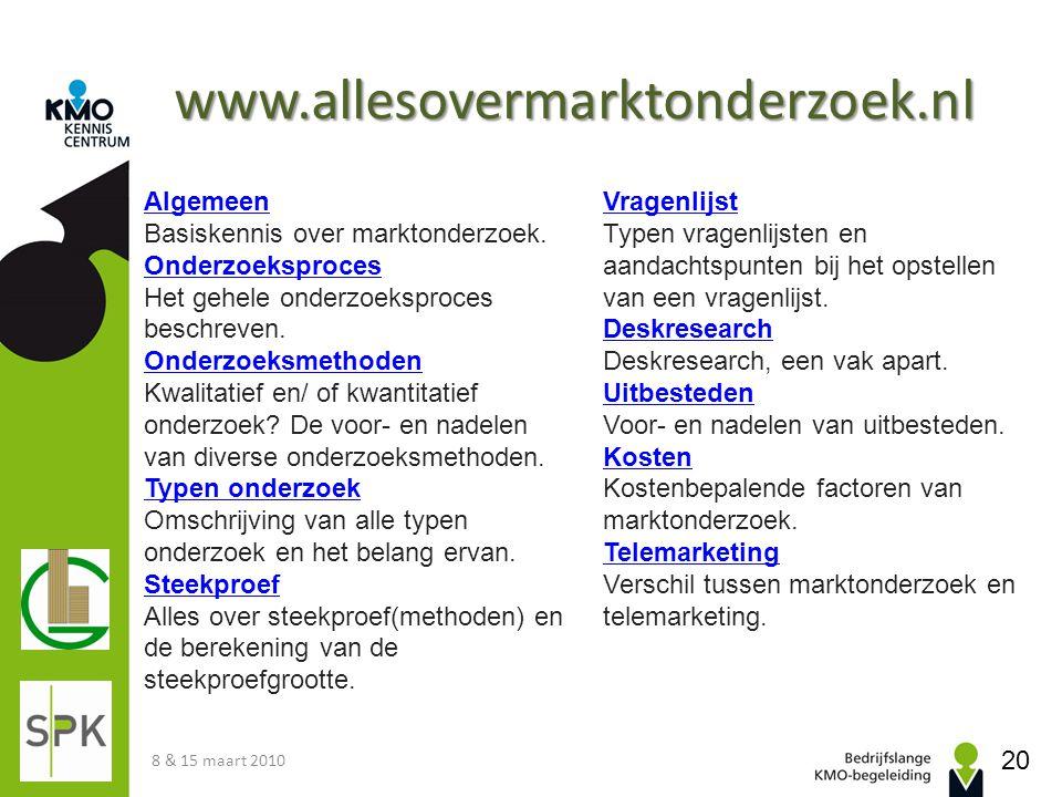 www.allesovermarktonderzoek.nl 8 & 15 maart 2010 20 Algemeen Basiskennis over marktonderzoek. Onderzoeksproces Het gehele onderzoeksproces beschreven.
