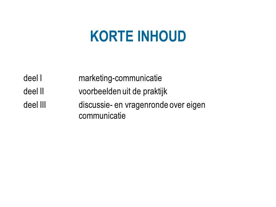 KORTE INHOUD deel Imarketing-communicatie deel IIvoorbeelden uit de praktijk deel IIIdiscussie- en vragenronde over eigen communicatie