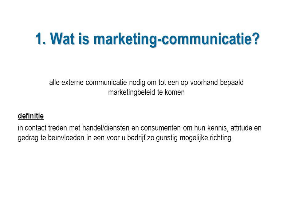 1. Wat is marketing-communicatie? alle externe communicatie nodig om tot een op voorhand bepaald marketingbeleid te komen definitie in contact treden