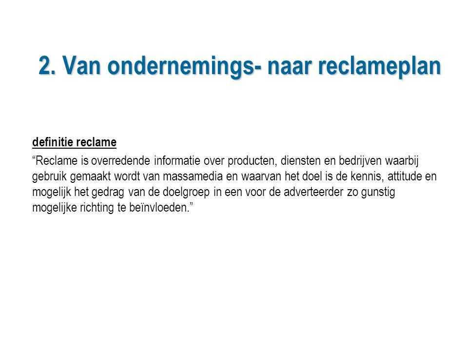 """2. Van ondernemings- naar reclameplan definitie reclame """"Reclame is overredende informatie over producten, diensten en bedrijven waarbij gebruik gemaa"""