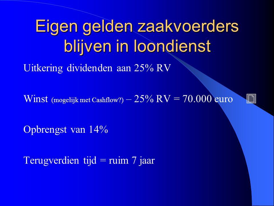 Eigen gelden zaakvoerders blijven in loondienst Uitkering dividenden aan 25% RV Winst (mogelijk met Cashflow?) – 25% RV = 70.000 euro Opbrengst van 14% Terugverdien tijd = ruim 7 jaar