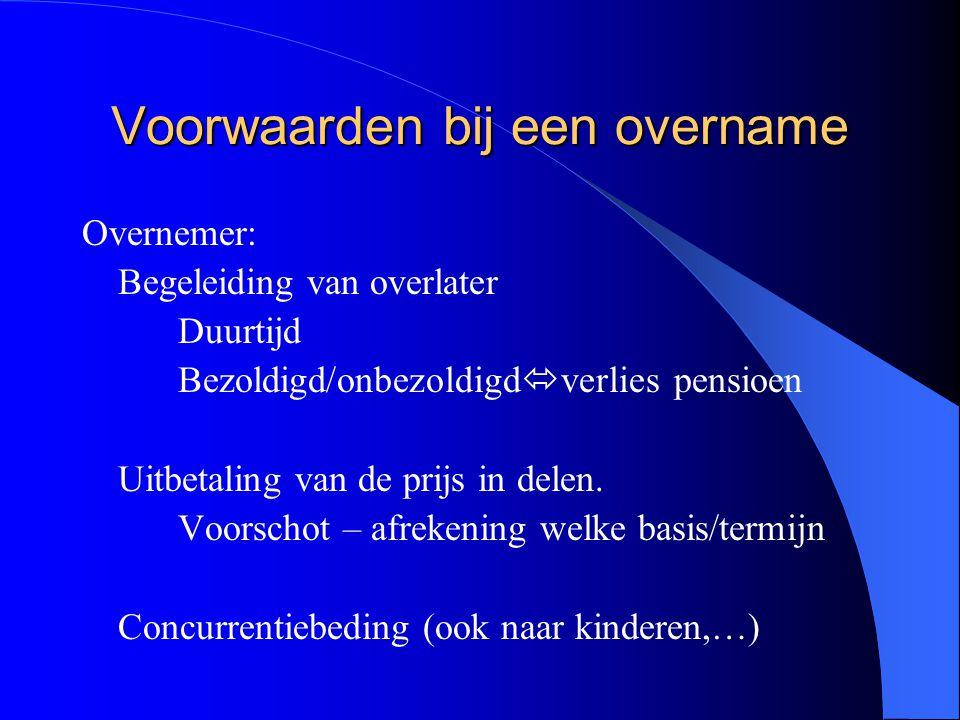 Voorwaarden bij een overname Overnemer: Begeleiding van overlater Duurtijd Bezoldigd/onbezoldigd  verlies pensioen Uitbetaling van de prijs in delen.
