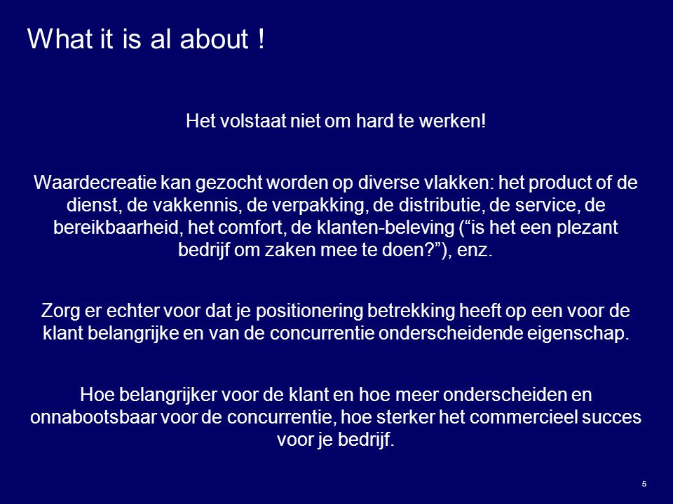 5 What it is al about .Het volstaat niet om hard te werken.
