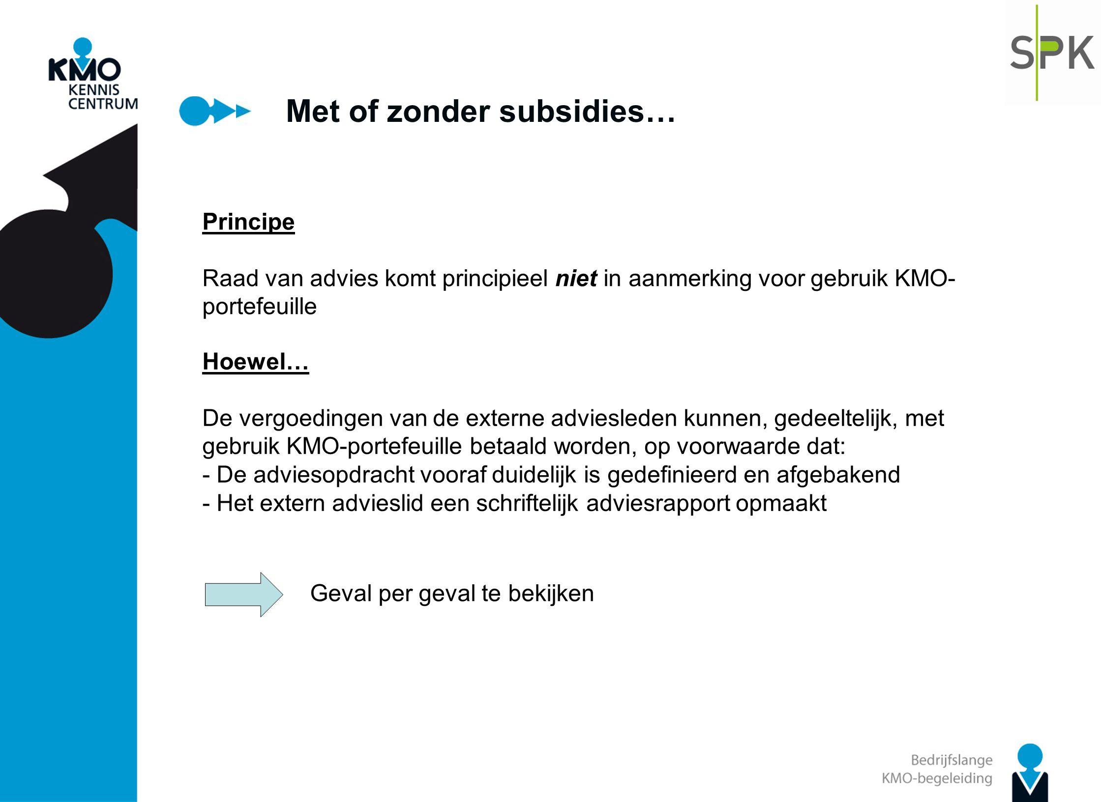 Met of zonder subsidies… Principe Raad van advies komt principieel niet in aanmerking voor gebruik KMO- portefeuille Hoewel… De vergoedingen van de ex