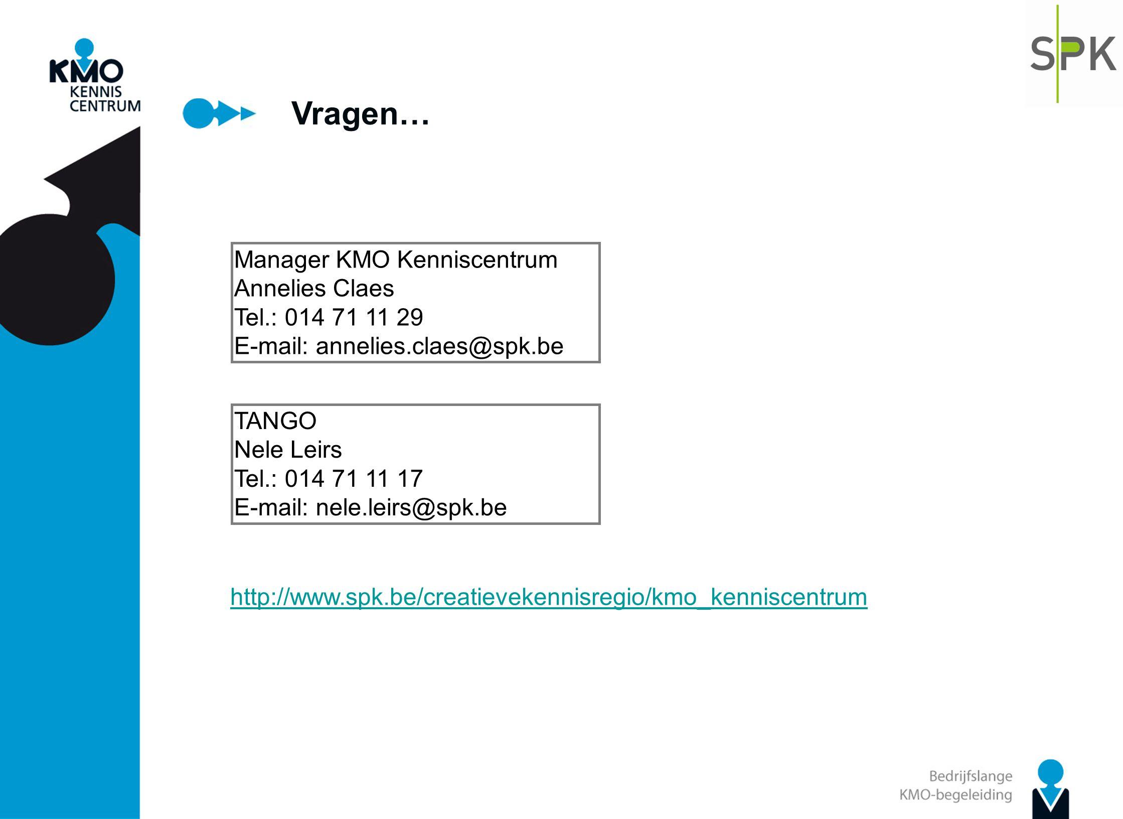 Vragen… Manager KMO Kenniscentrum Annelies Claes Tel.: 014 71 11 29 E-mail: annelies.claes@spk.be TANGO Nele Leirs Tel.: 014 71 11 17 E-mail: nele.lei