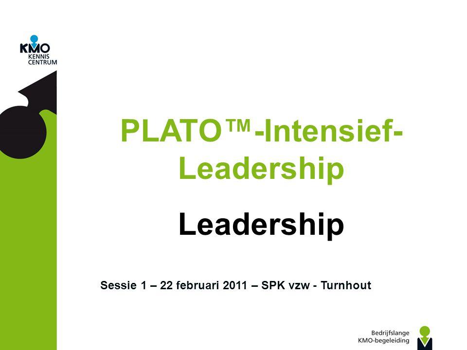 Sessie 1 – 22 februari 2011 – SPK vzw - Turnhout PLATO™-Intensief- Leadership Leadership