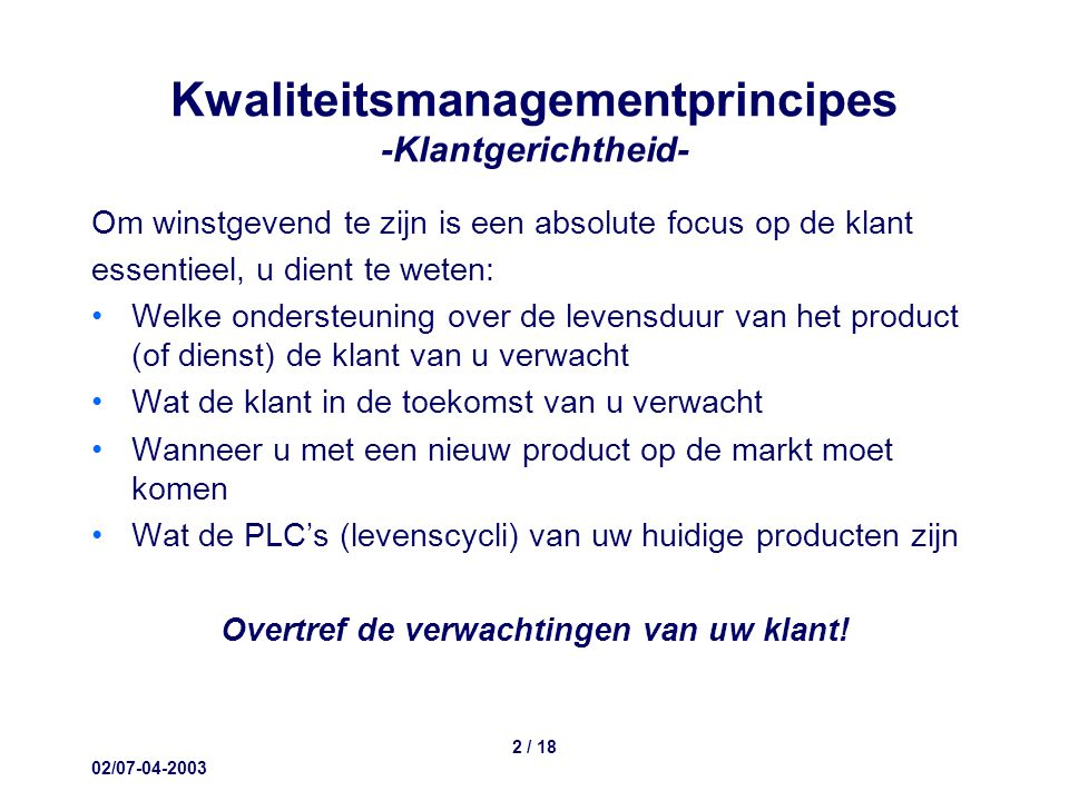 02/07-04-2003 13 / 18 Kwaliteitsmanagementprincipes -Continue verbetering- Bron: NEN