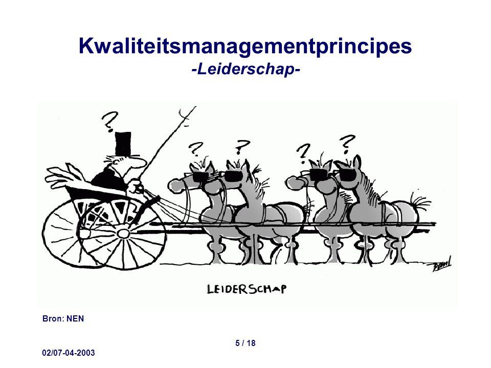 02/07-04-2003 6 / 18 Kwaliteitsmanagementprincipes -Betrokkenheid van medewerkers- Leiderschap haalt het beste uit mensen door ze te motiveren en stimuleren.