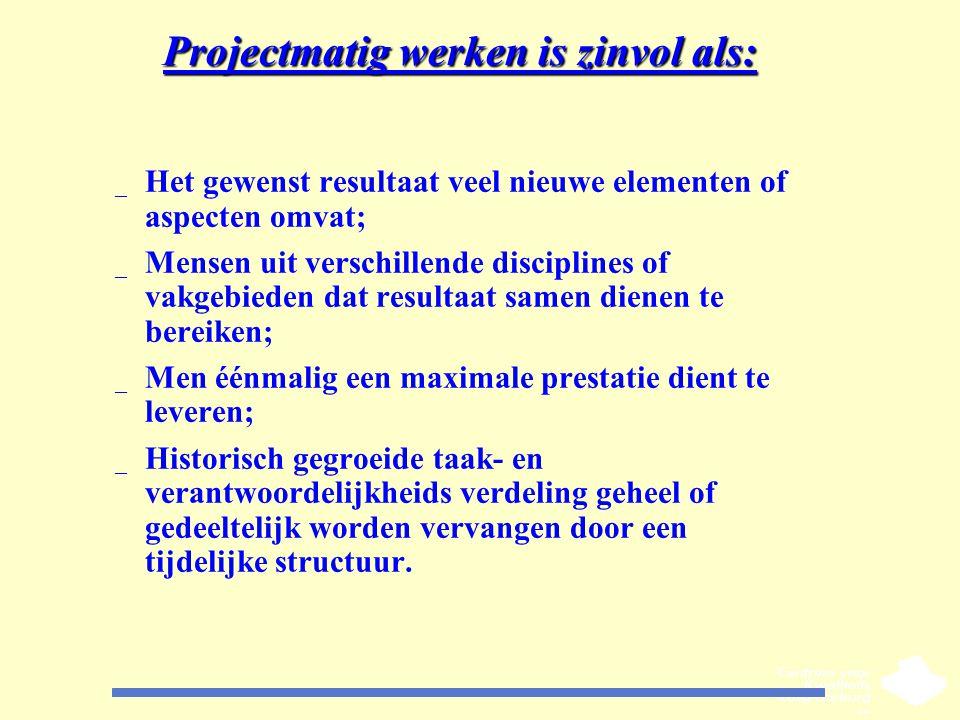Projectmatig werken is zinvol als: _ Het gewenst resultaat veel nieuwe elementen of aspecten omvat; _ Mensen uit verschillende disciplines of vakgebie