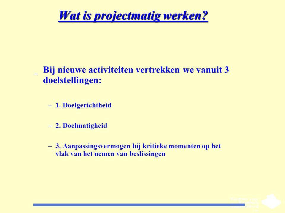 Wat is projectmatig werken? _ Bij nieuwe activiteiten vertrekken we vanuit 3 doelstellingen: –1. Doelgerichtheid –2. Doelmatigheid –3. Aanpassingsverm