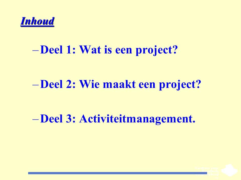 Inhoud –Deel 1: Wat is een project? –Deel 2: Wie maakt een project? –Deel 3: Activiteitmanagement.
