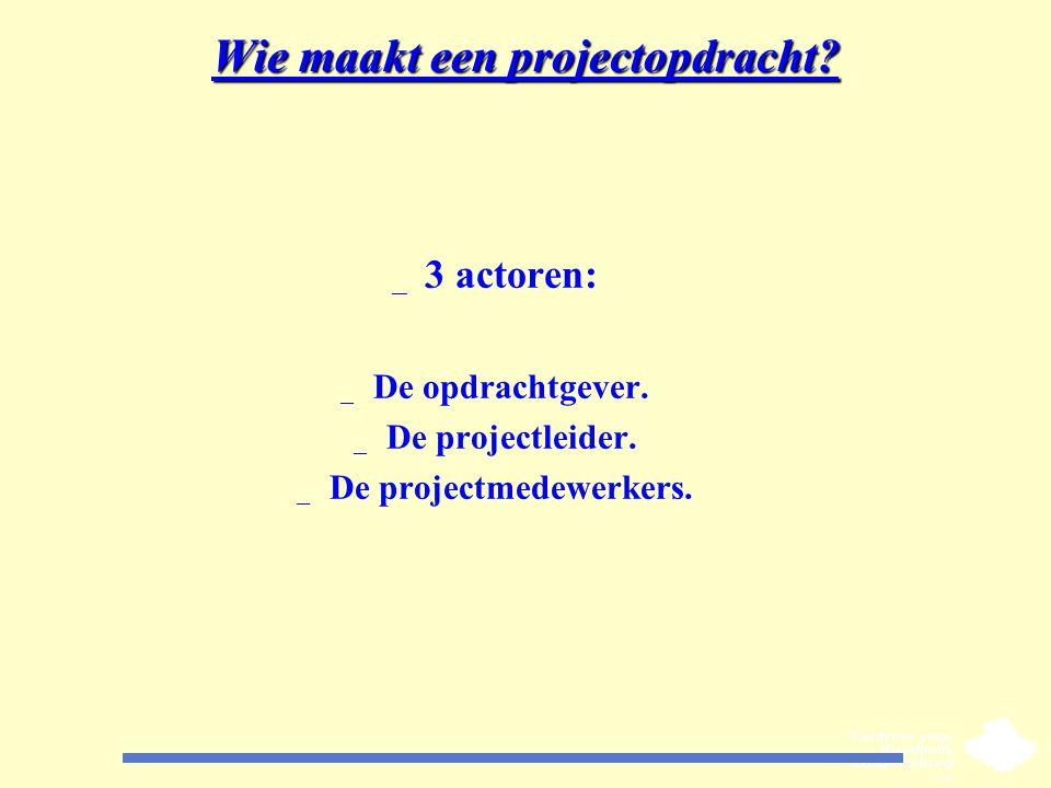 Wie maakt een projectopdracht? _ 3 actoren: _ De opdrachtgever. _ De projectleider. _ De projectmedewerkers.