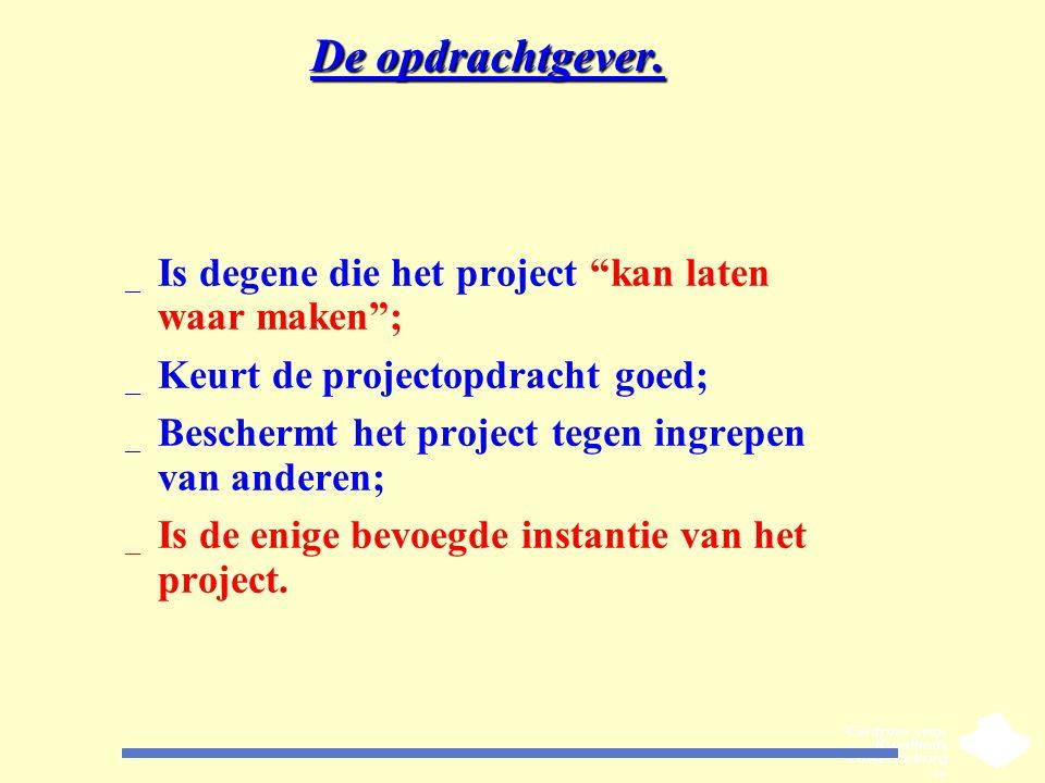 """De opdrachtgever. _ Is degene die het project """"kan laten waar maken""""; _ Keurt de projectopdracht goed; _ Beschermt het project tegen ingrepen van ande"""
