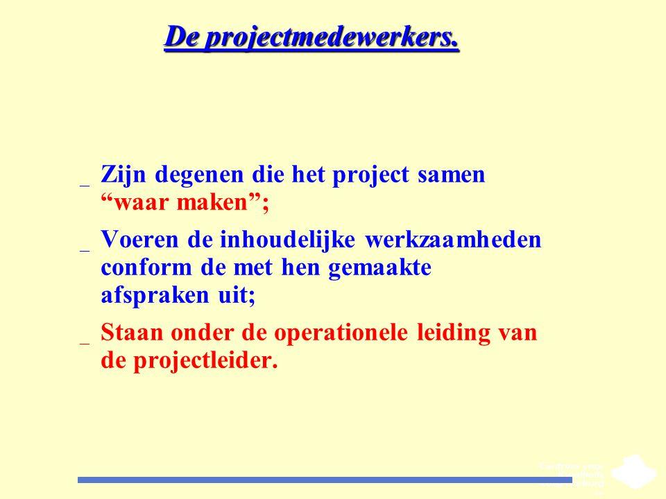 """De projectmedewerkers. _ Zijn degenen die het project samen """"waar maken""""; _ Voeren de inhoudelijke werkzaamheden conform de met hen gemaakte afspraken"""