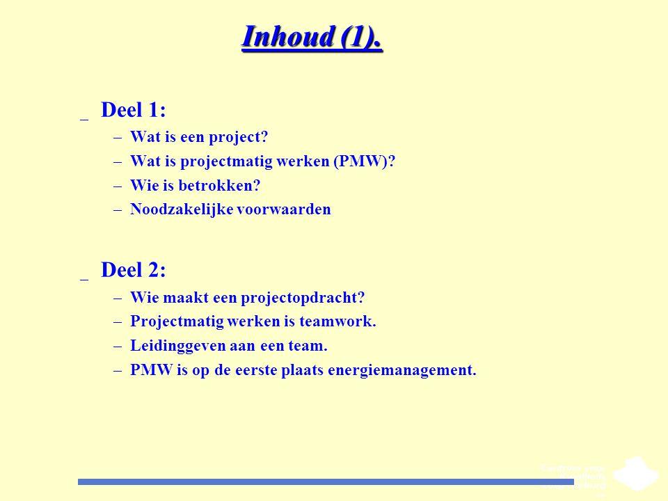 Inhoud (1). _ Deel 1: –Wat is een project? –Wat is projectmatig werken (PMW)? –Wie is betrokken? –Noodzakelijke voorwaarden _ Deel 2: –Wie maakt een p