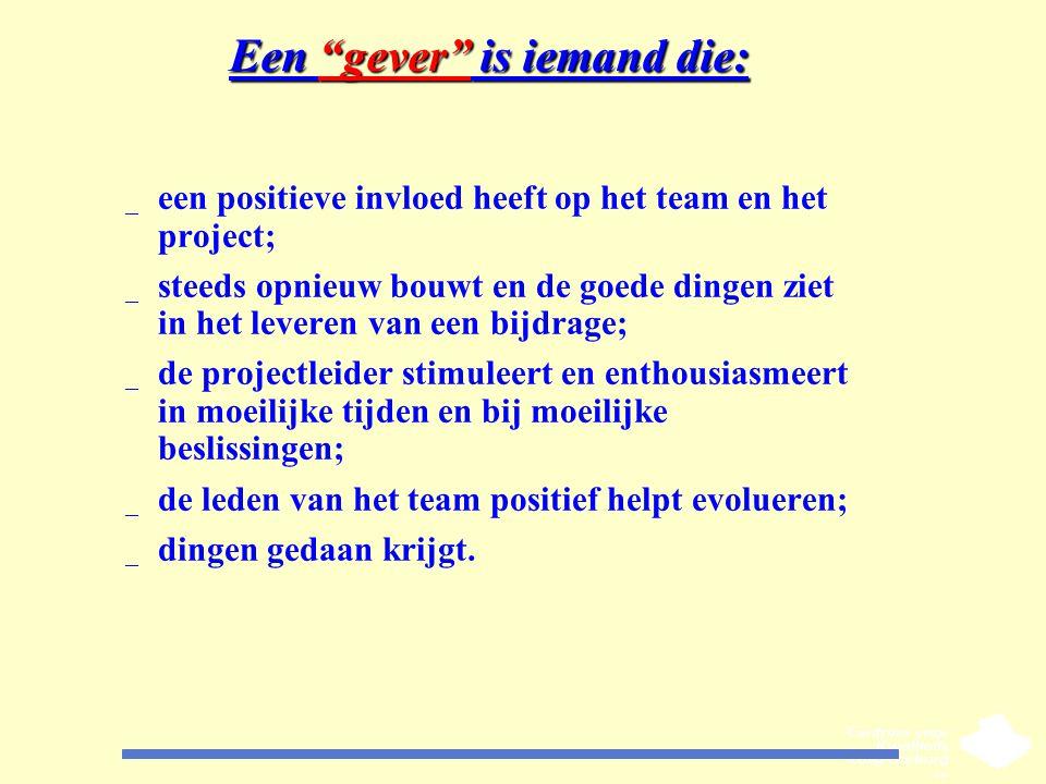 """Een """"gever"""" is iemand die: _ een positieve invloed heeft op het team en het project; _ steeds opnieuw bouwt en de goede dingen ziet in het leveren van"""