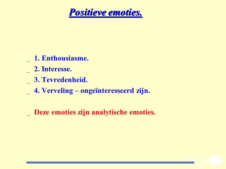 Positieve emoties. _ 1. Enthousiasme. _ 2. Interesse. _ 3. Tevredenheid. _ 4. Verveling – ongeïnteresseerd zijn. _ Deze emoties zijn analytische emoti
