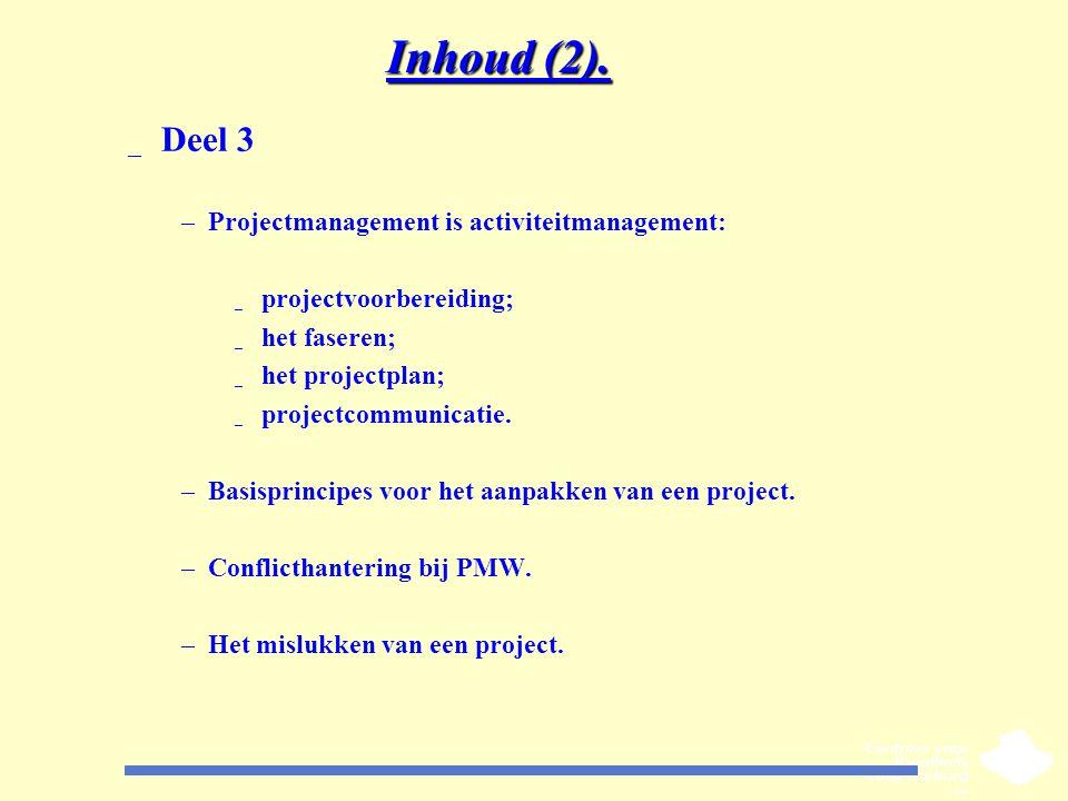 Inhoud (2). _ Deel 3 –Projectmanagement is activiteitmanagement: _ projectvoorbereiding; _ het faseren; _ het projectplan; _ projectcommunicatie. –Bas